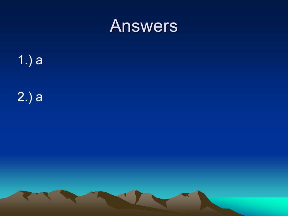 Answers 1.) a 2.) a