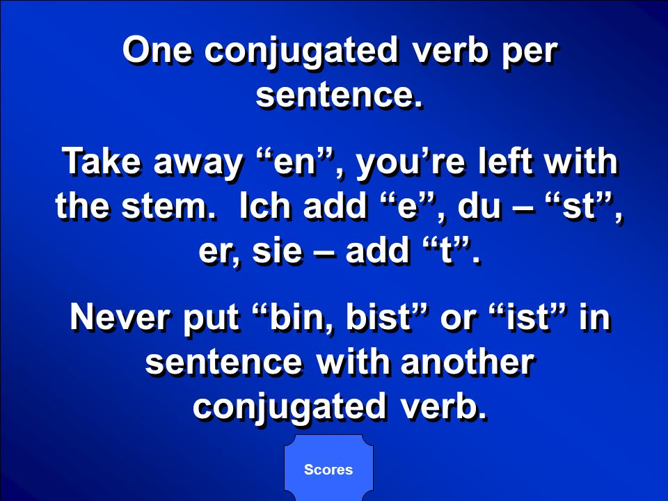 © Mark E. Damon - All Rights Reserved Answer all three questions: How many conjugated German verbs per sentence? How do you conjugate a verb? What wor