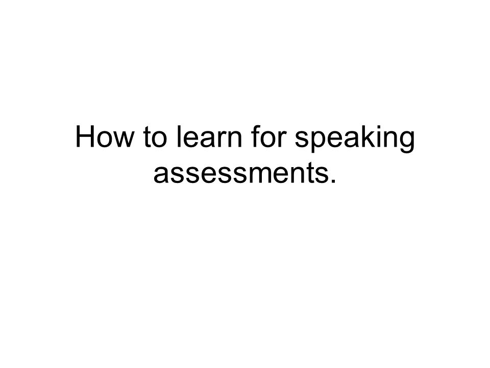 How to learn for speaking assessments.