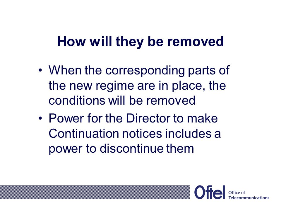 How will they be removed When the corresponding parts of the new regime are in place, the conditions will be removed Power for the Director to make Co