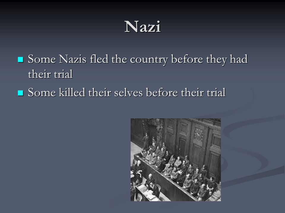 Nazi Some Nazis fled the country before they had their trial Some Nazis fled the country before they had their trial Some killed their selves before t