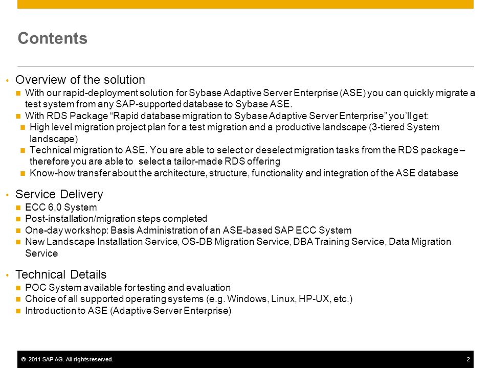 ©2011 SAP AG. All rights reserved.2 Contents Overview of the solution With our rapid-deployment solution for Sybase Adaptive Server Enterprise (ASE) y
