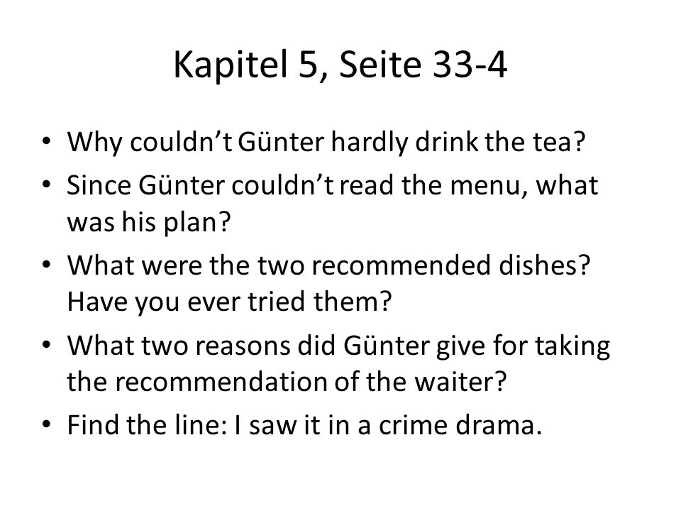 Kapitel 5, Seite 33-4 Why couldnt Günter hardly drink the tea? Since Günter couldnt read the menu, what was his plan? What were the two recommended di