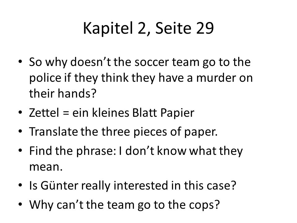 Kapitel 2, Seite 29 So why doesnt the soccer team go to the police if they think they have a murder on their hands? Zettel = ein kleines Blatt Papier