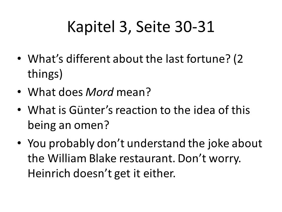 Kapitel 3, Seite 30-31 Whats different about the last fortune? (2 things) What does Mord mean? What is Günters reaction to the idea of this being an o