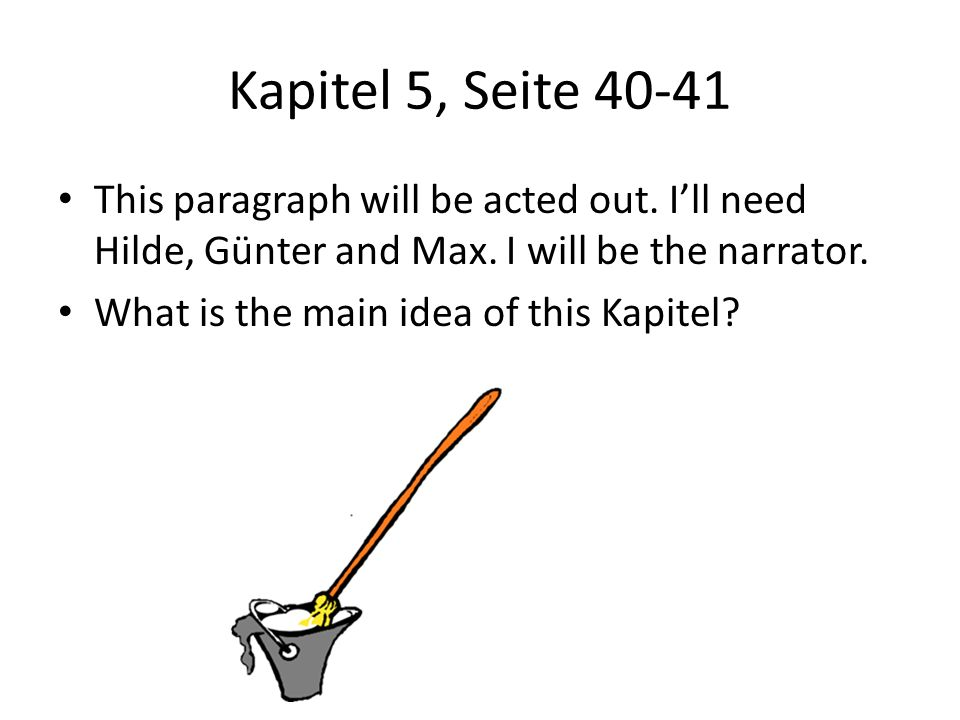 Kapitel 5, Seite 40-41 This paragraph will be acted out. Ill need Hilde, Günter and Max. I will be the narrator. What is the main idea of this Kapitel