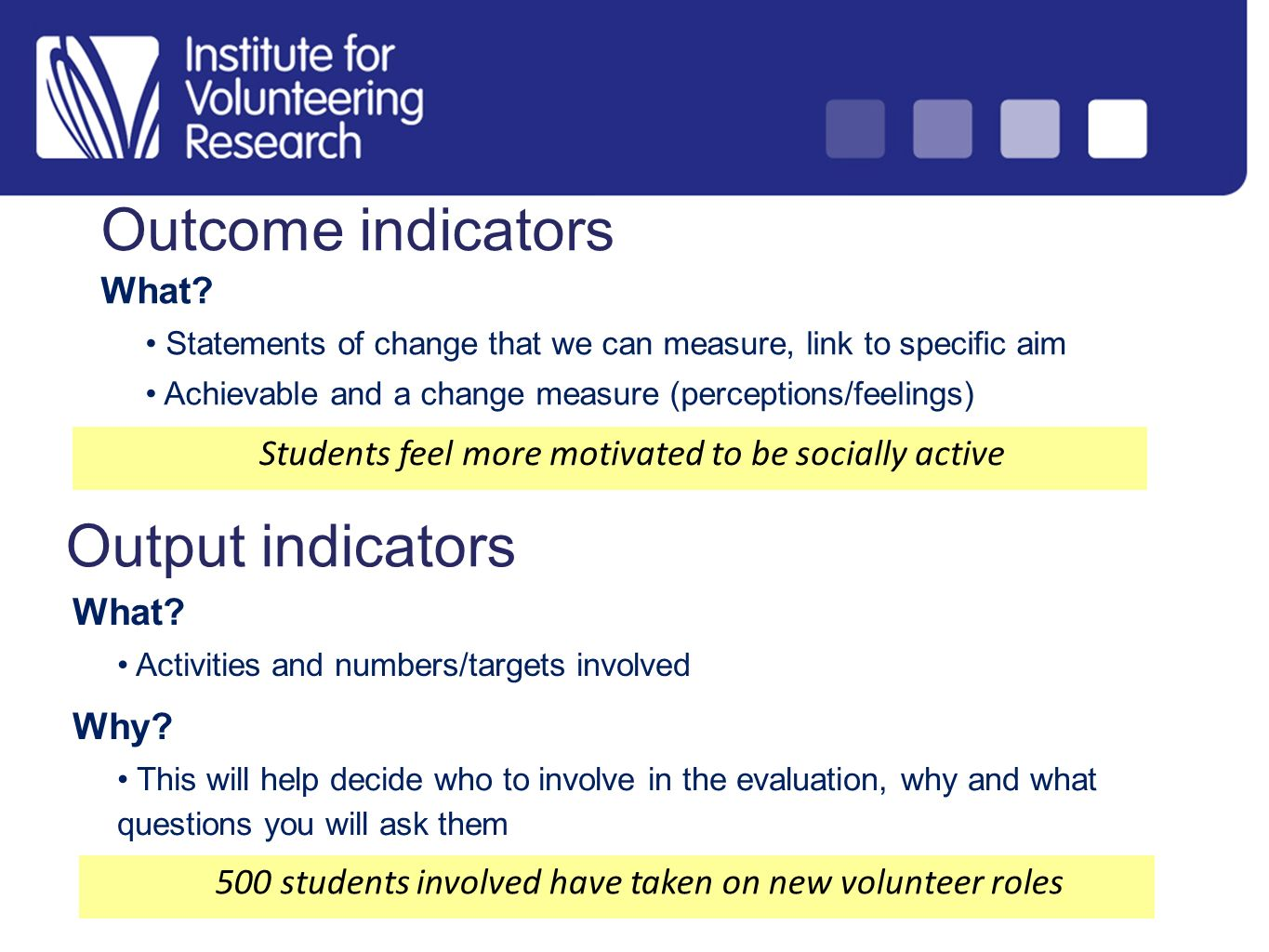 Outcome indicators What? Statements of change that we can measure, link to specific aim Achievable and a change measure (perceptions/feelings) Why? Th