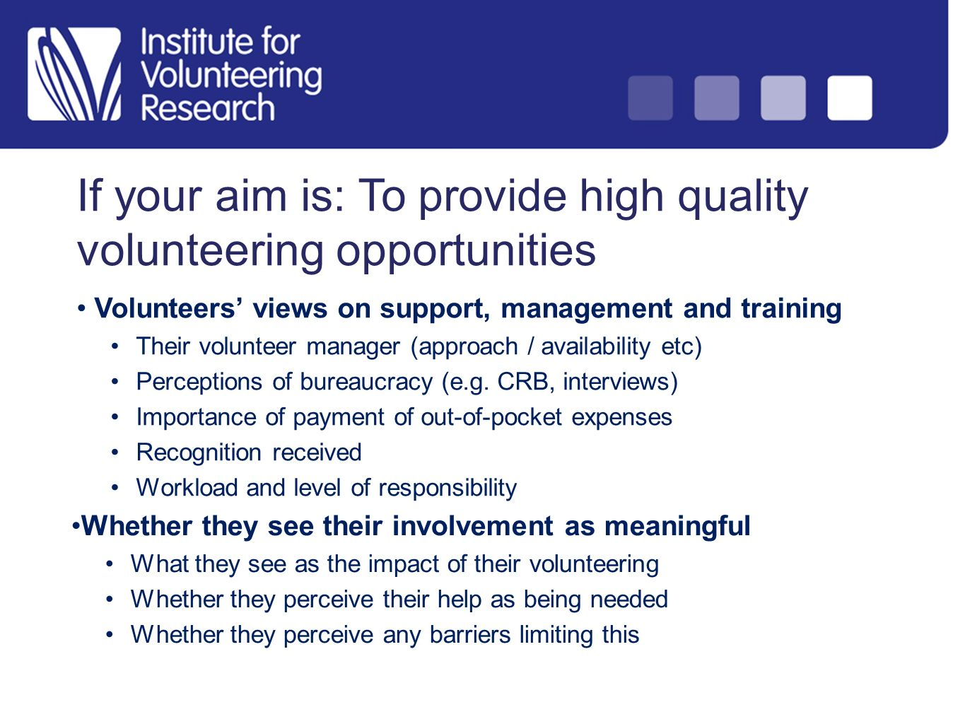 If your aim is: To provide high quality volunteering opportunities Volunteers views on support, management and training Their volunteer manager (appro