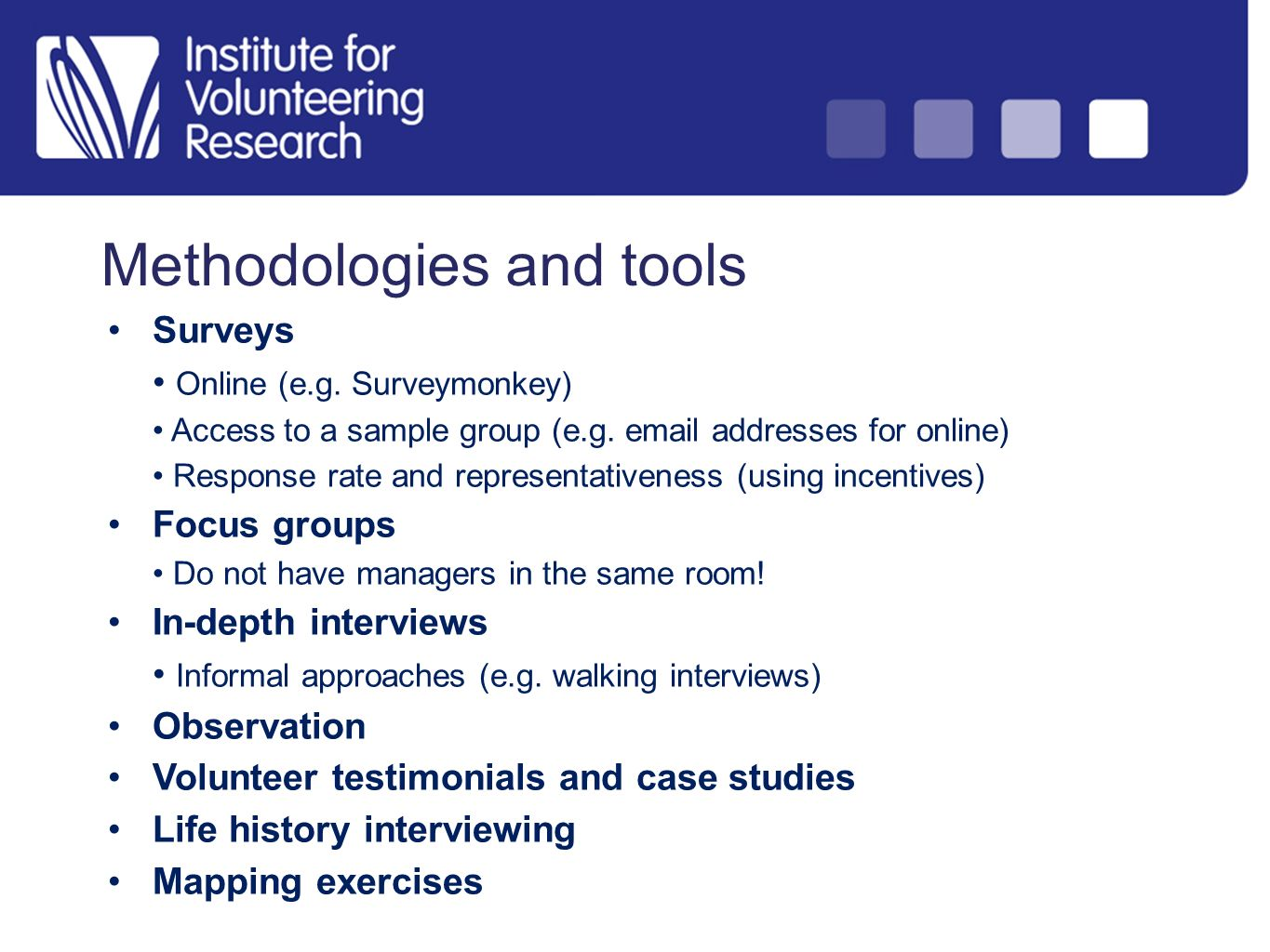 Methodologies and tools Surveys Online (e.g. Surveymonkey) Access to a sample group (e.g.