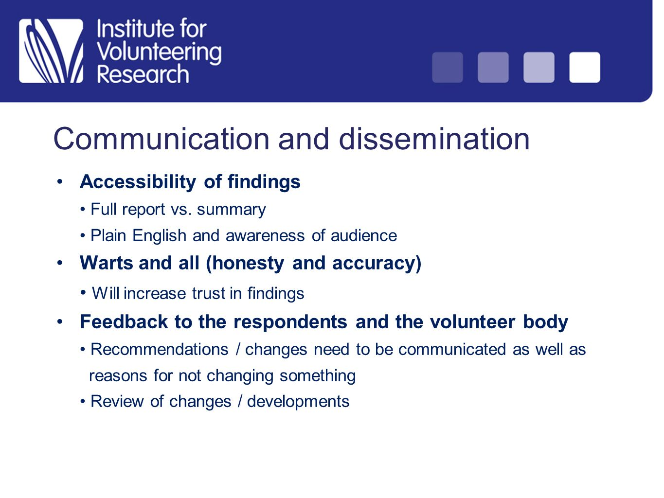 Communication and dissemination Accessibility of findings Full report vs. summary Plain English and awareness of audience Warts and all (honesty and a