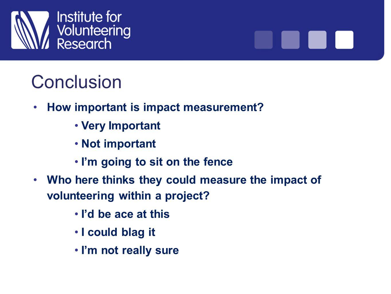 Conclusion How important is impact measurement.
