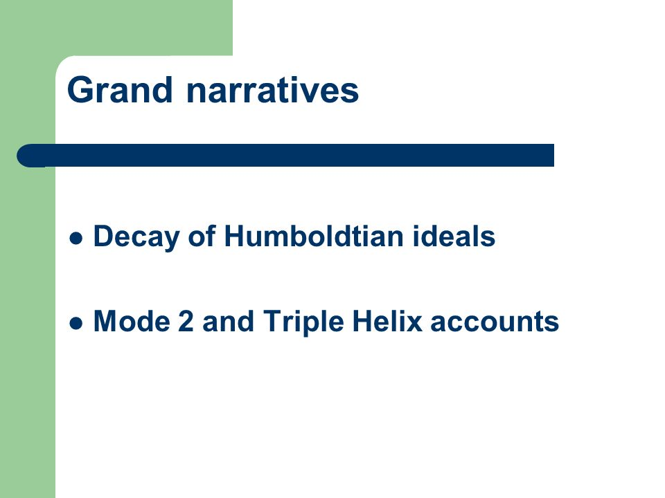 Grand narratives Decay of Humboldtian ideals Mode 2 and Triple Helix accounts