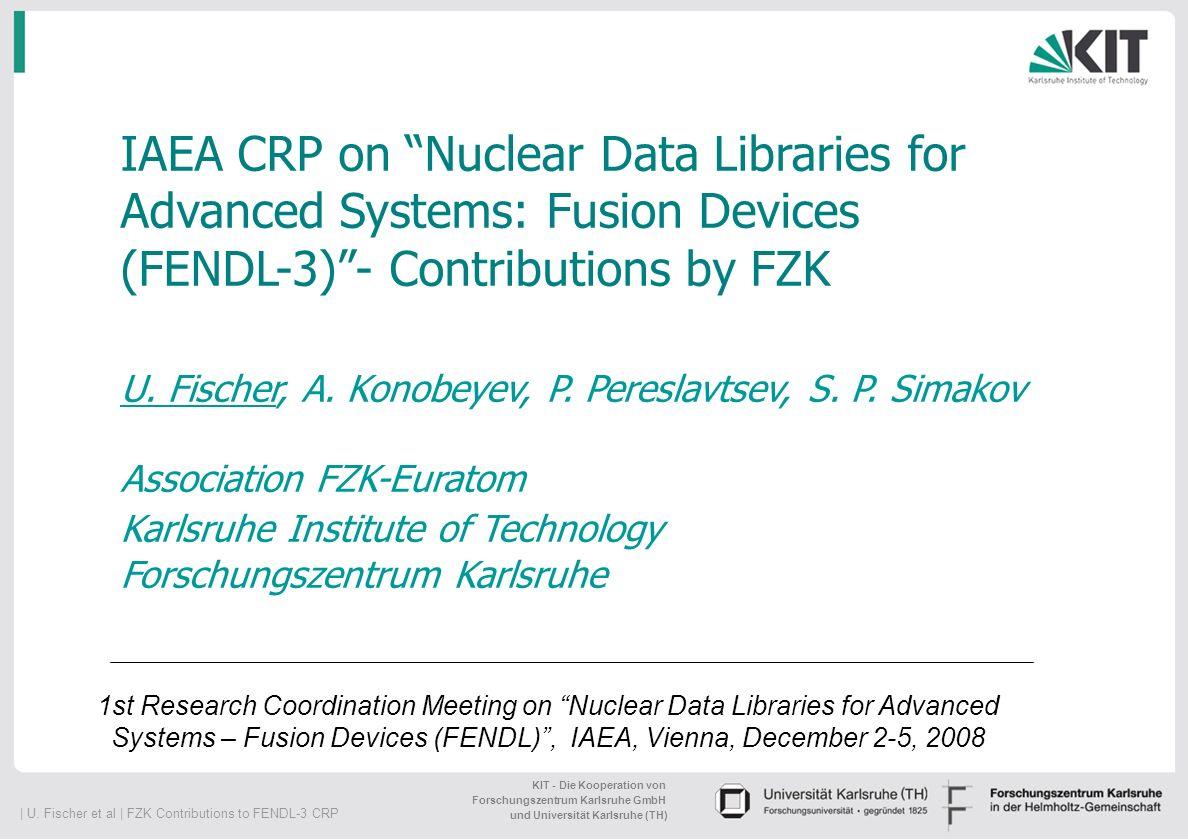   U. Fischer et al   FZK Contributions to FENDL-3 CRP KIT - Die Kooperation von Forschungszentrum Karlsruhe GmbH und Universität Karlsruhe (TH) IAEA C