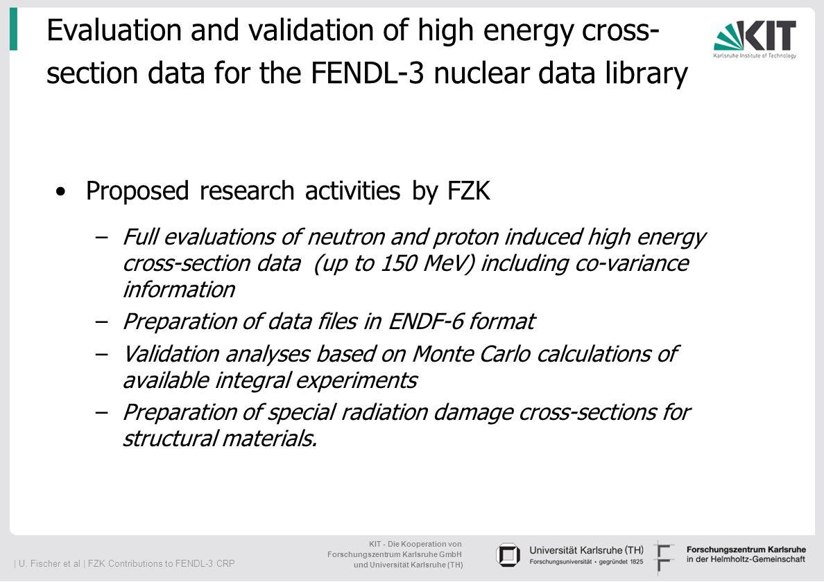   U. Fischer et al   FZK Contributions to FENDL-3 CRP KIT - Die Kooperation von Forschungszentrum Karlsruhe GmbH und Universität Karlsruhe (TH) Evalua