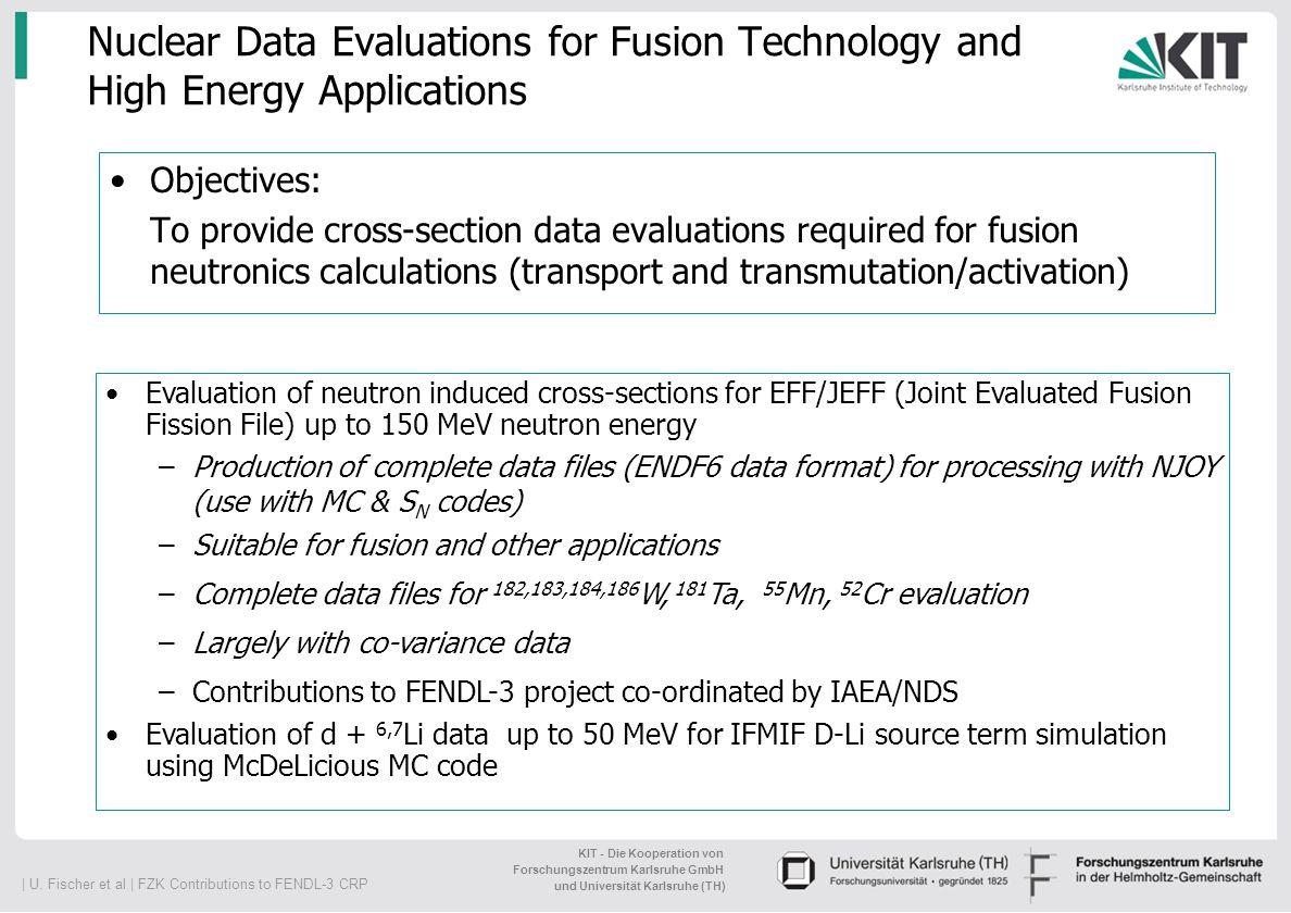   U. Fischer et al   FZK Contributions to FENDL-3 CRP KIT - Die Kooperation von Forschungszentrum Karlsruhe GmbH und Universität Karlsruhe (TH) Nuclea