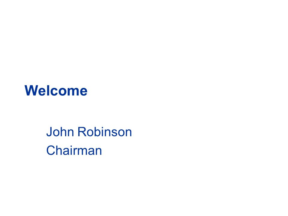 Welcome John Robinson Chairman
