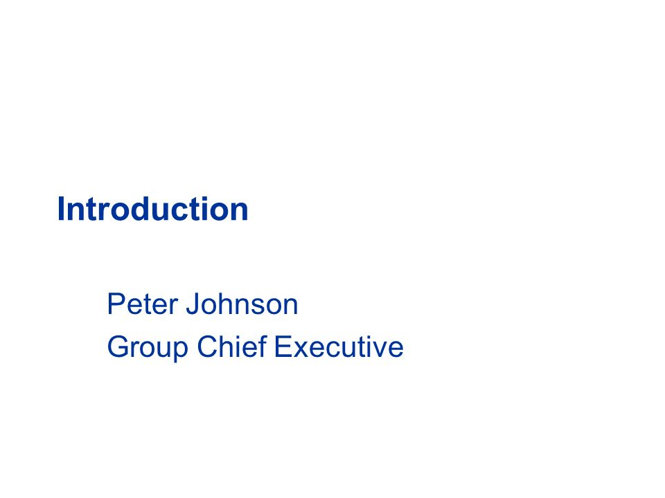 Introduction Peter Johnson Group Chief Executive