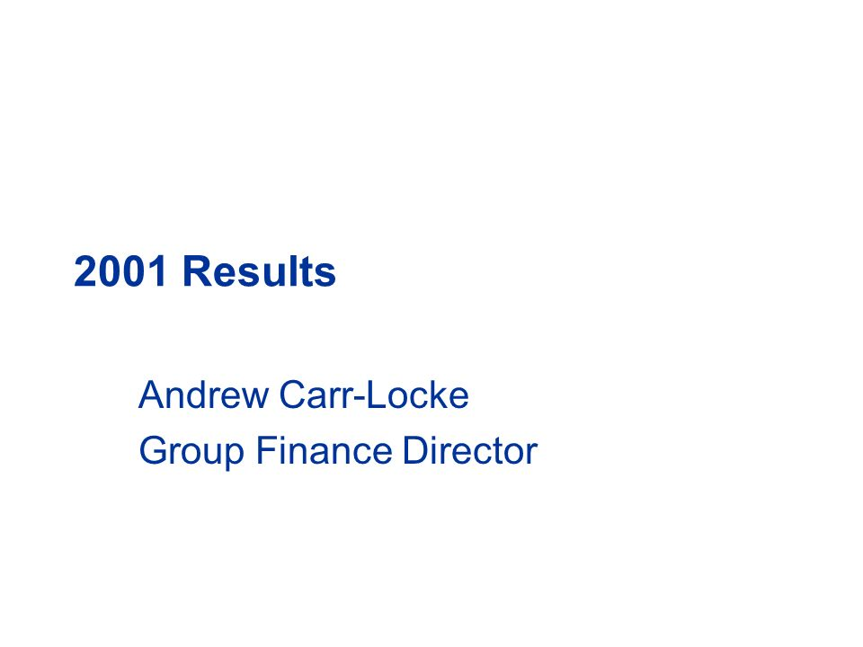 2001 Results Andrew Carr-Locke Group Finance Director