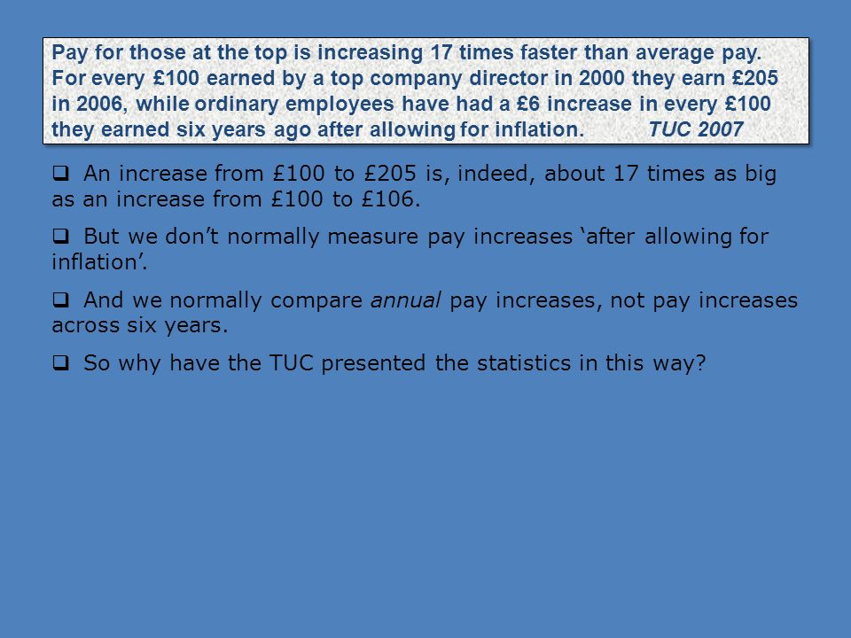Pay for those at the top is increasing 17 times faster than average pay. For every £100 earned by a top company director in 2000 they earn £205 in 200