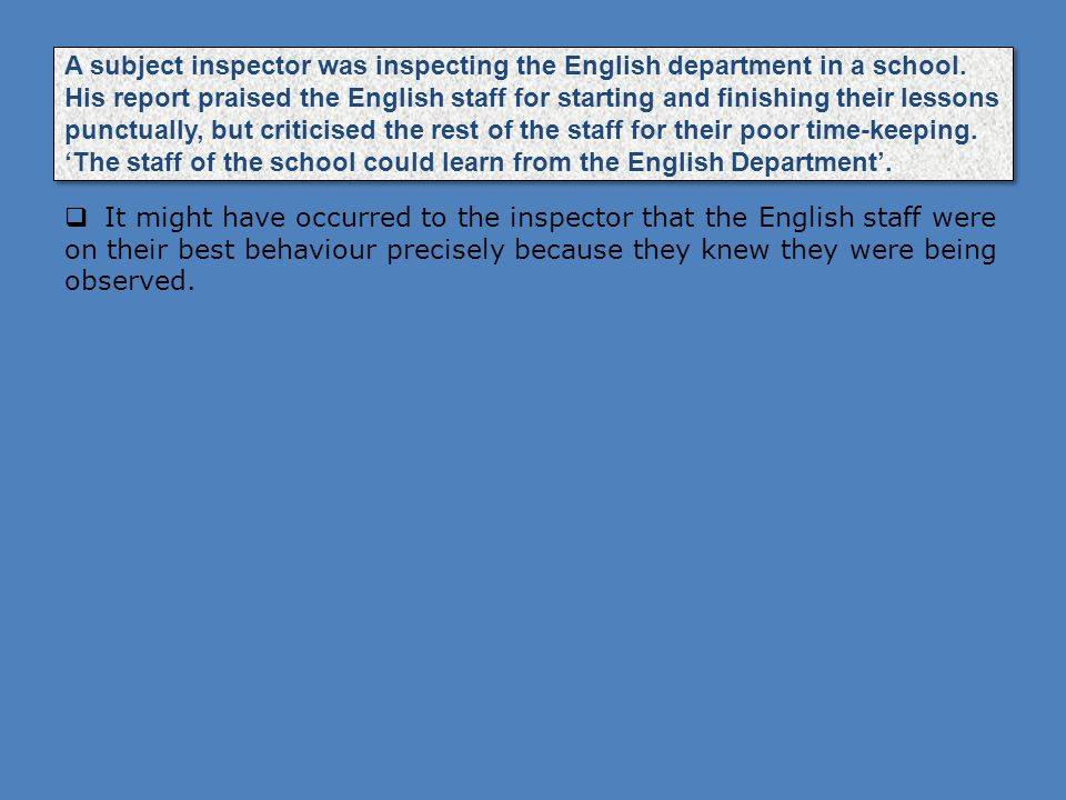 A subject inspector was inspecting the English department in a school. His report praised the English staff for starting and finishing their lessons p