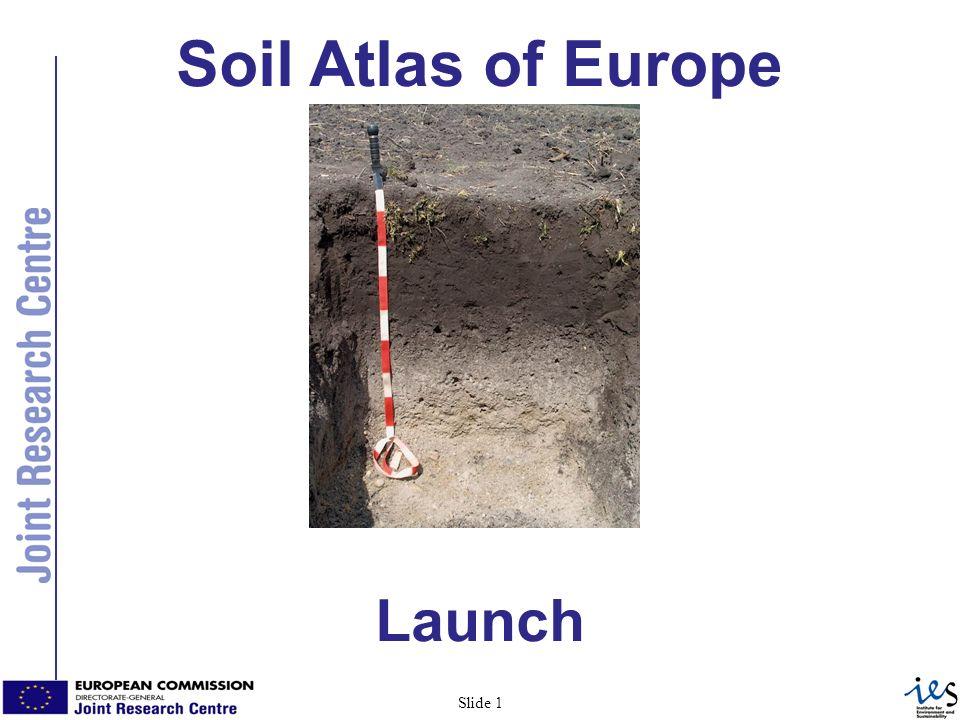 1 Slide 1 Soil Atlas of Europe Launch