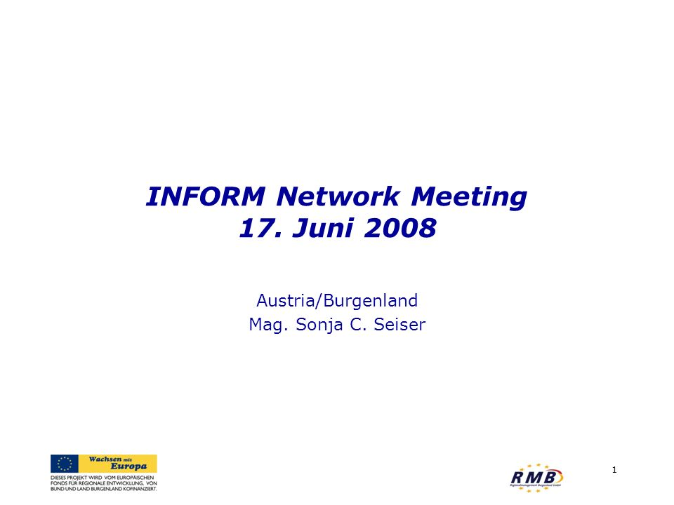INFORM Network Meeting 17. Juni 2008 Austria/Burgenland Mag. Sonja C. Seiser 1