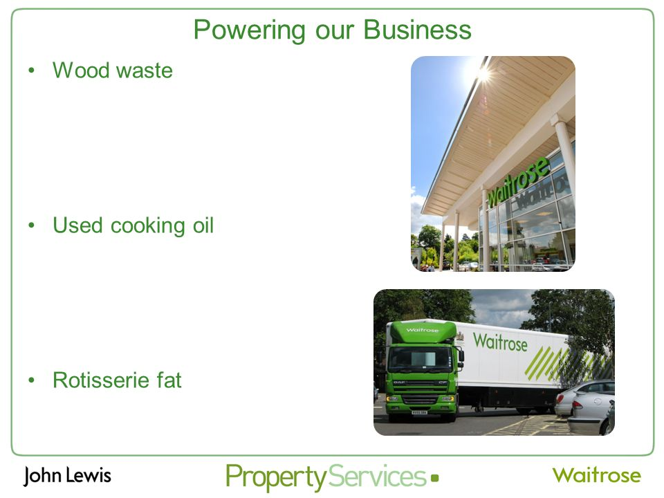 Powering our Business Wood waste Used cooking oil Rotisserie fat
