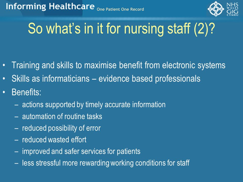 So whats in it for nursing staff (2)? Training and skills to maximise benefit from electronic systems Skills as informaticians – evidence based profes
