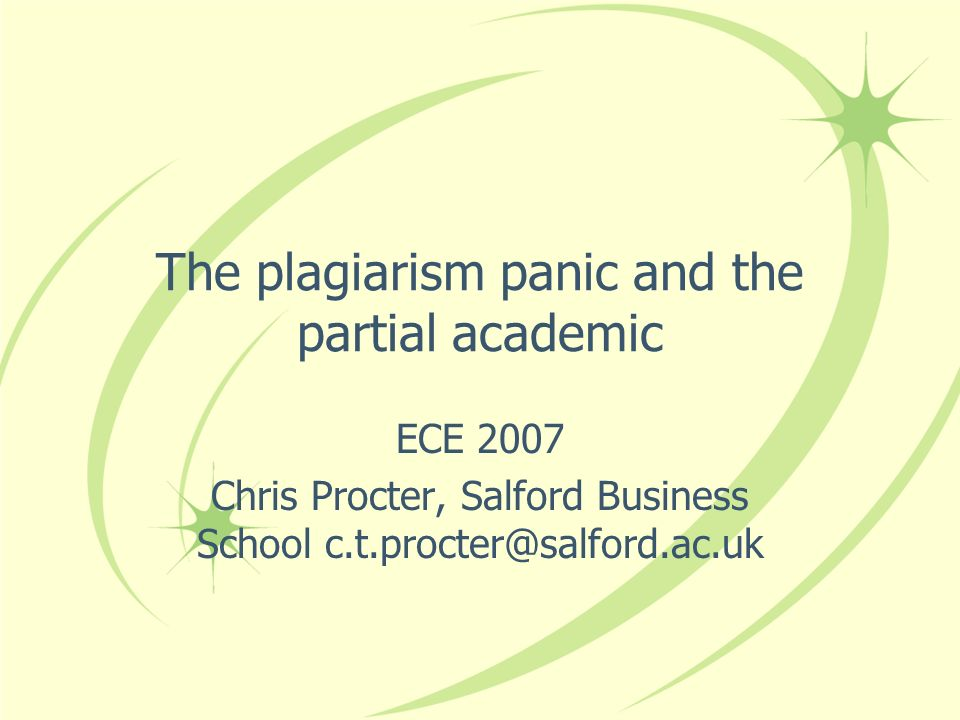 The plagiarism panic and the partial academic ECE 2007 Chris Procter, Salford Business School c.t.procter@salford.ac.uk