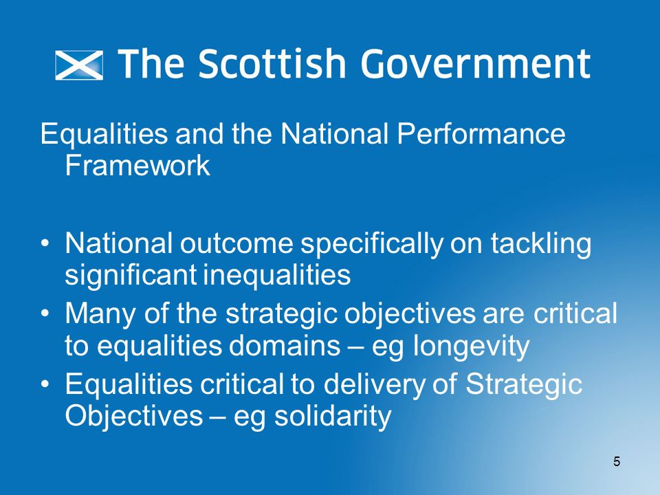 5 Equalities and the National Performance Framework National outcome specifically on tackling significant inequalities Many of the strategic objective