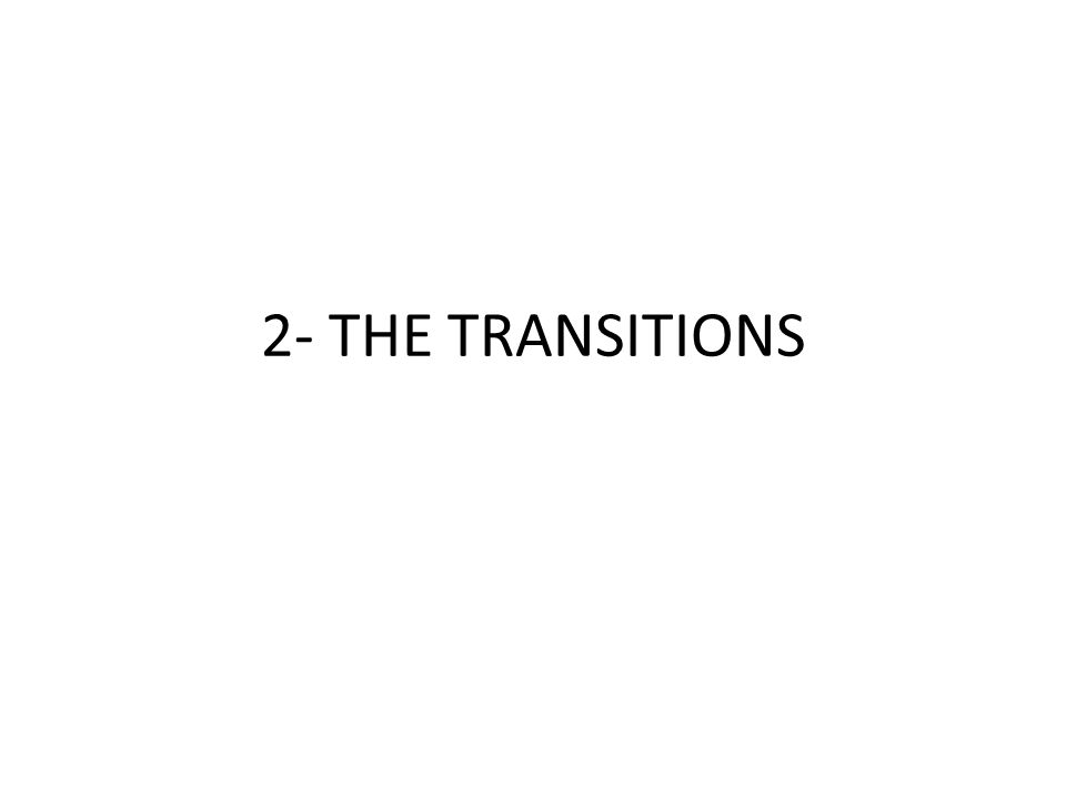 2- THE TRANSITIONS
