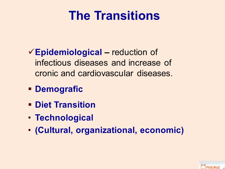 Epidemiological – reduction of infectious diseases and increase of cronic and cardiovascular diseases. Demografic Diet Transition Technological (Cultu
