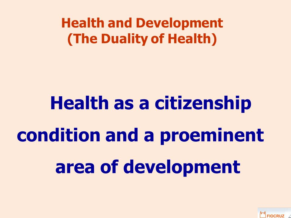 Health and Development (The Duality of Health) Health as a citizenship condition and a proeminent area of development