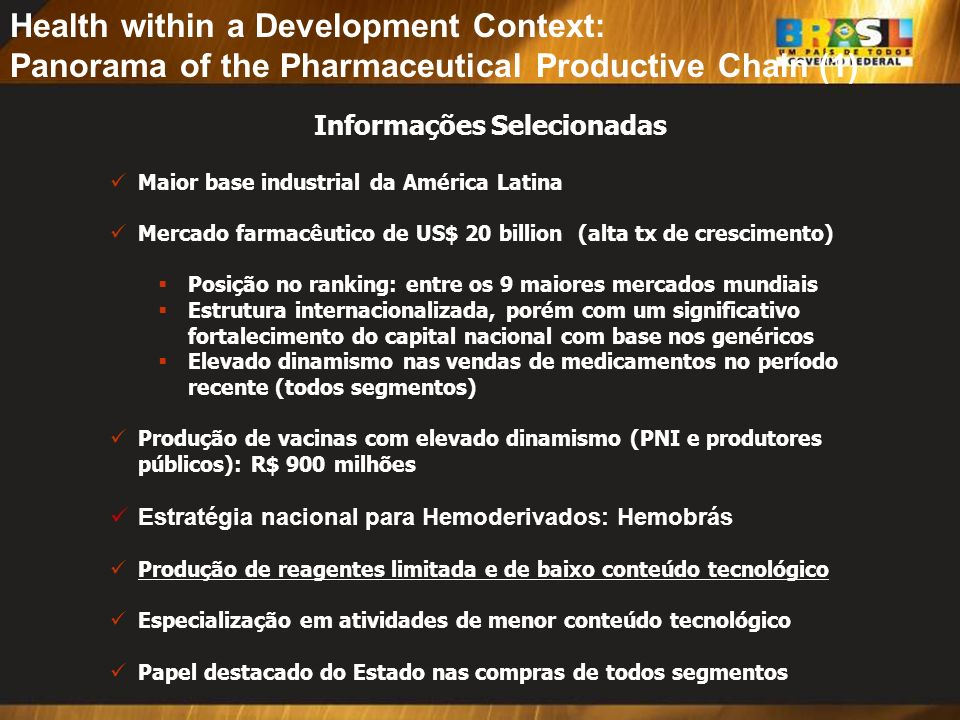 Informações Selecionadas Maior base industrial da América Latina Mercado farmacêutico de US$ 20 billion (alta tx de crescimento) Posição no ranking: e