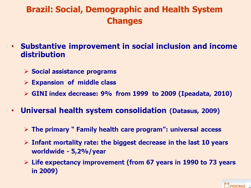 Brazil: Social, Demographic and Health System Changes Substantive improvement in social inclusion and income distribution Social assistance programs E
