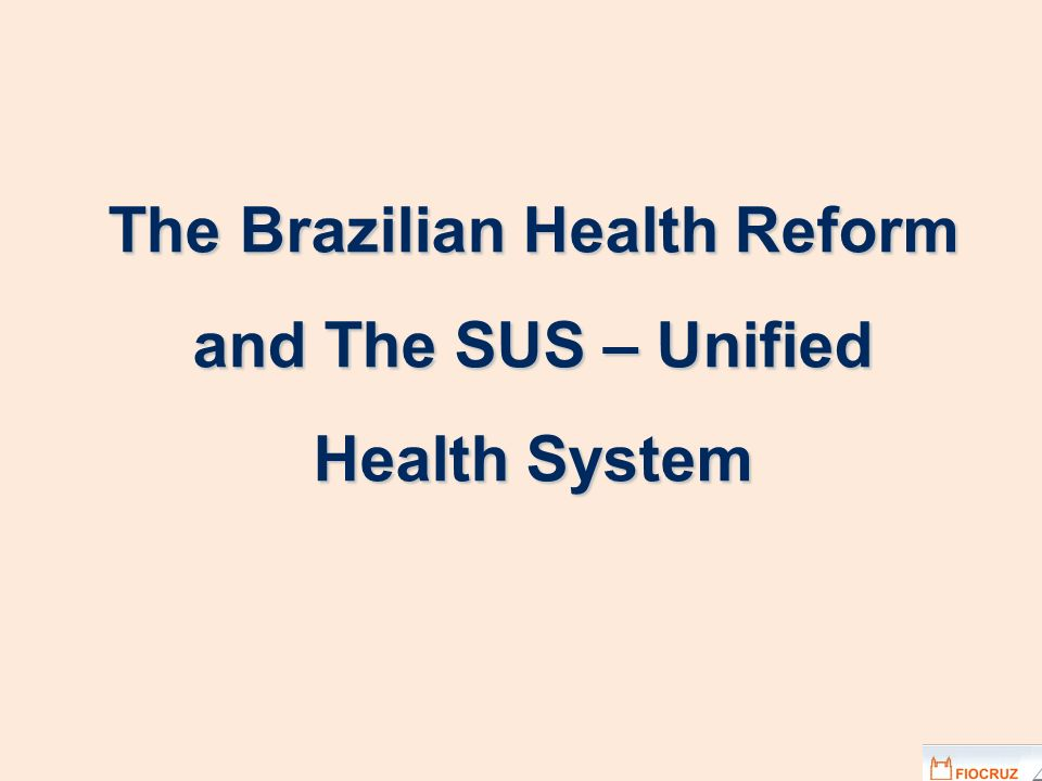 The Brazilian Health Reform and The SUS – Unified Health System