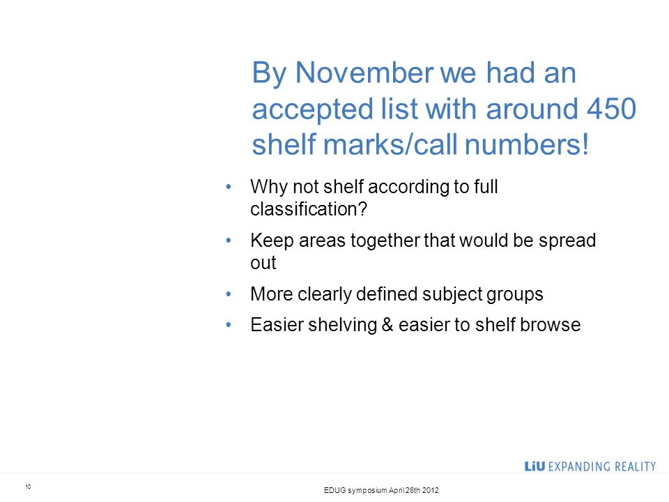 By November we had an accepted list with around 450 shelf marks/call numbers! Why not shelf according to full classification? Keep areas together that