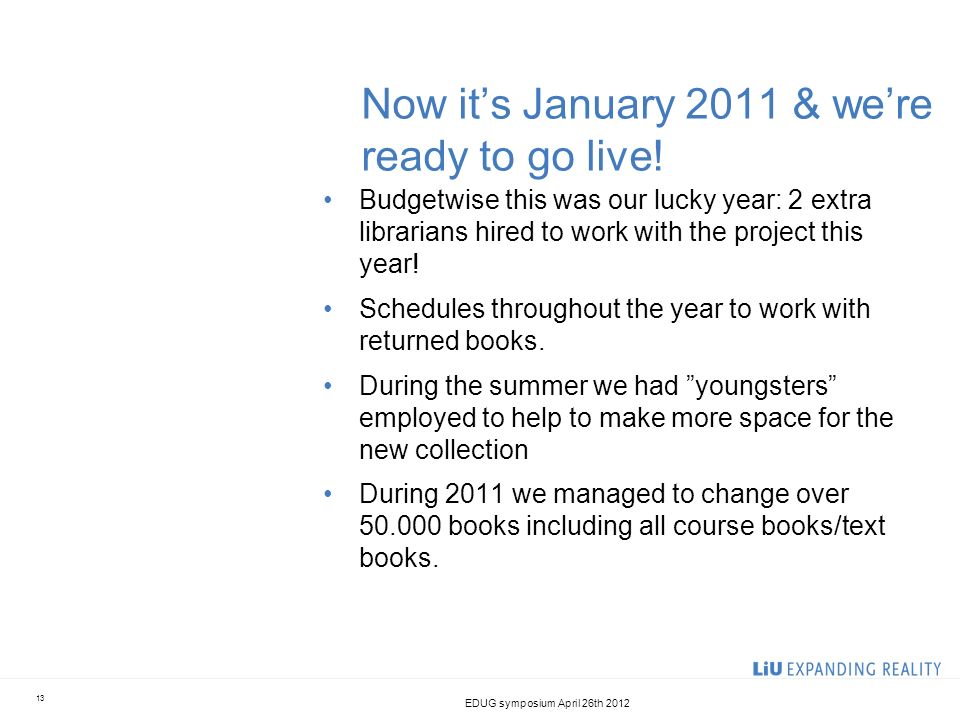 Now its January 2011 & were ready to go live! Budgetwise this was our lucky year: 2 extra librarians hired to work with the project this year! Schedul