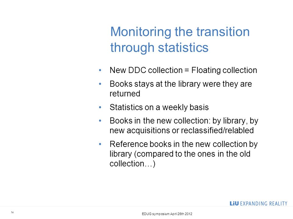 Monitoring the transition through statistics New DDC collection = Floating collection Books stays at the library were they are returned Statistics on