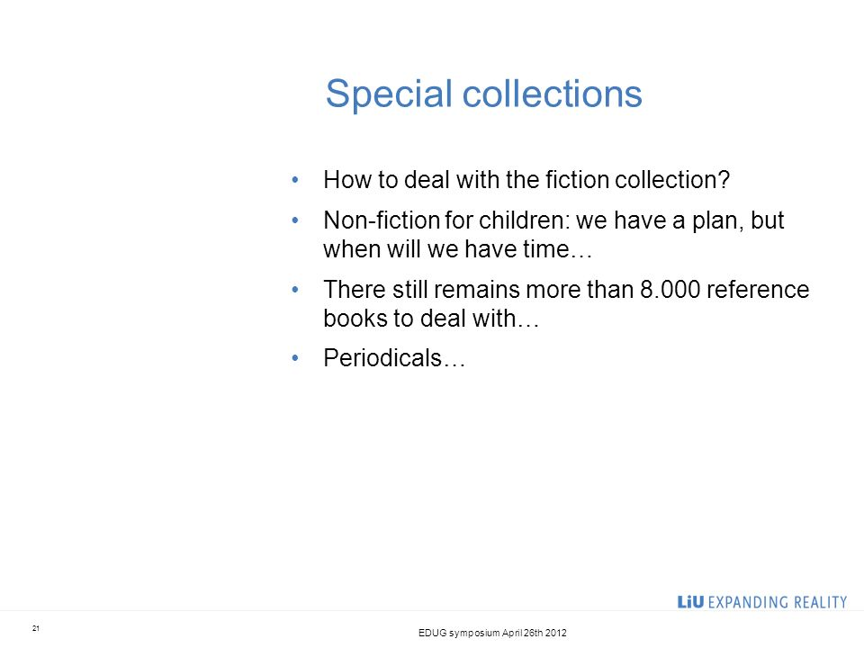Special collections How to deal with the fiction collection? Non-fiction for children: we have a plan, but when will we have time… There still remains
