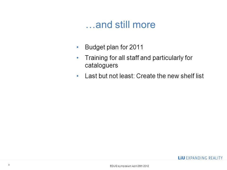 …and still more Budget plan for 2011 Training for all staff and particularly for cataloguers Last but not least: Create the new shelf list EDUG sympos