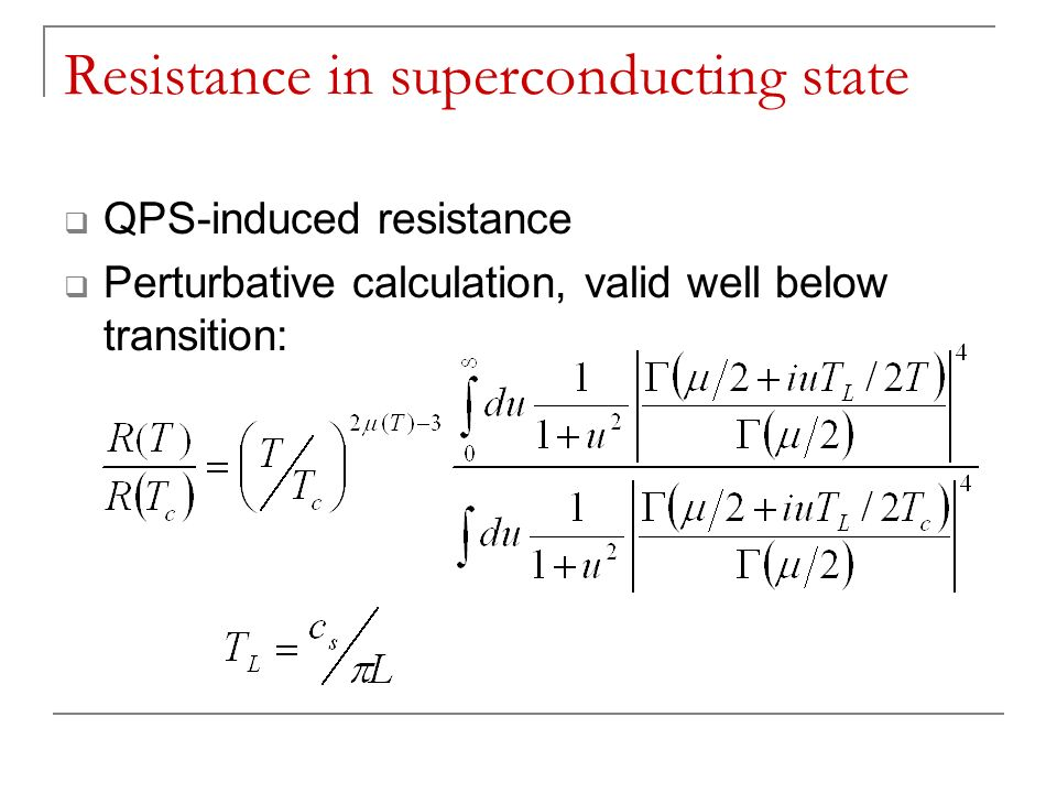 Resistance in superconducting state QPS-induced resistance Perturbative calculation, valid well below transition: