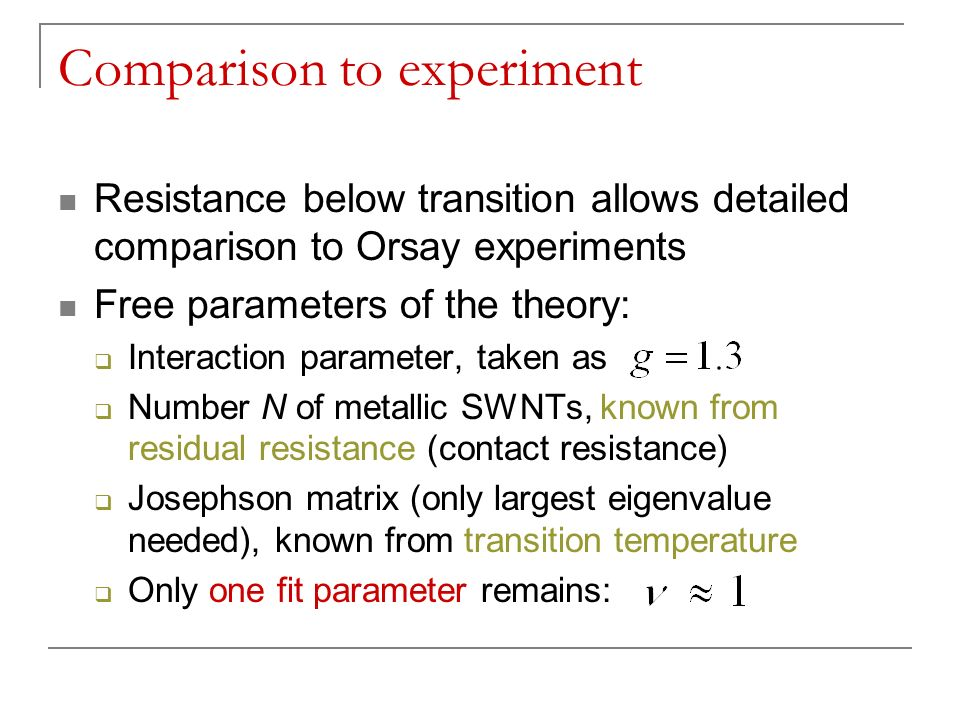 Comparison to experiment Resistance below transition allows detailed comparison to Orsay experiments Free parameters of the theory: Interaction parame