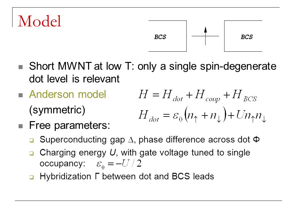 Model Short MWNT at low T: only a single spin-degenerate dot level is relevant Anderson model (symmetric) Free parameters: Superconducting gap, phase