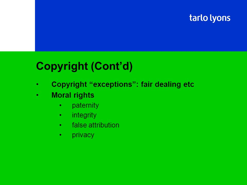 Copyright exceptions: fair dealing etc Moral rights paternity integrity false attribution privacy Copyright (Contd)