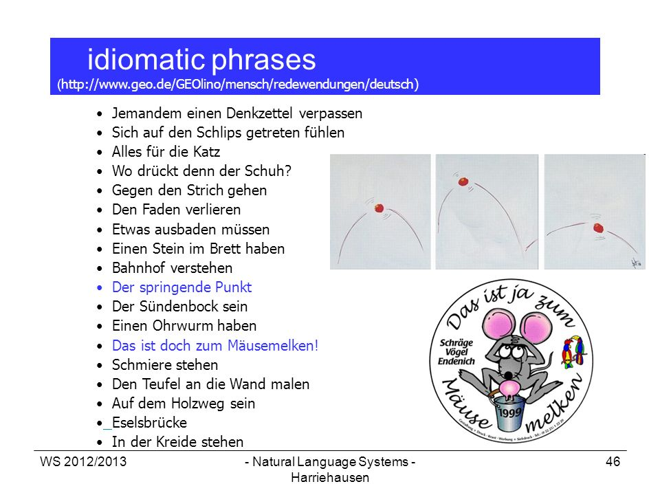 WS 2012/2013- Natural Language Systems - Harriehausen 46 idiomatic phrases ( http://www.geo.de/GEOlino/mensch/redewendungen/deutsch) Jemandem einen De