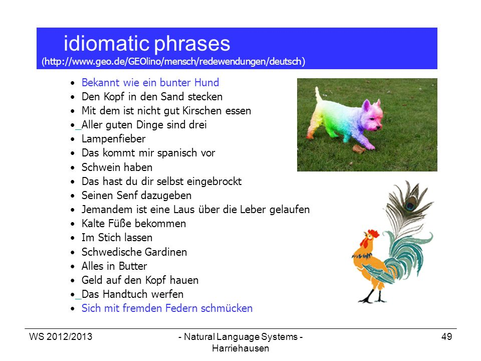 WS 2012/2013- Natural Language Systems - Harriehausen 49 idiomatic phrases ( http://www.geo.de/GEOlino/mensch/redewendungen/deutsch) Bekannt wie ein b