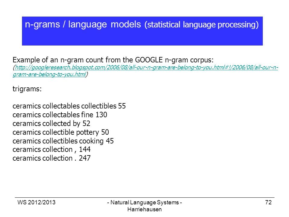 WS 2012/2013- Natural Language Systems - Harriehausen 72 n-grams / language models (statistical language processing) Example of an n-gram count from t