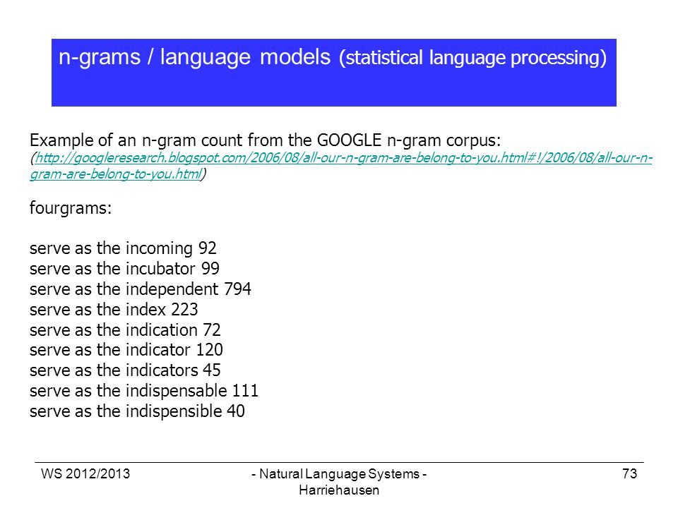 WS 2012/2013- Natural Language Systems - Harriehausen 73 n-grams / language models (statistical language processing) Example of an n-gram count from t