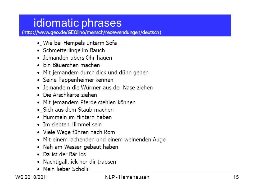 WS 2010/2011NLP - Harriehausen15 idiomatic phrases ( http://www.geo.de/GEOlino/mensch/redewendungen/deutsch) Wie bei Hempels unterm Sofa Schmetterling